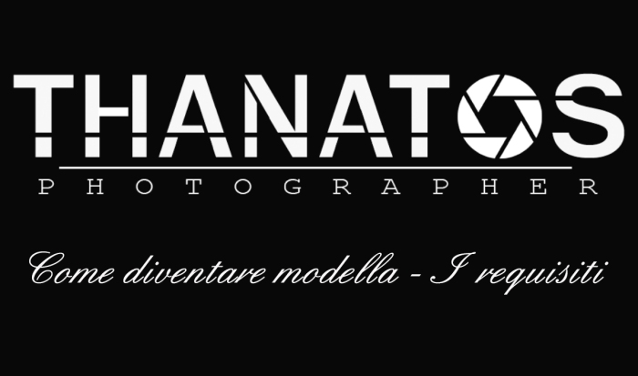 Copertina thanatos photographer, come diventare modella, i requisiti