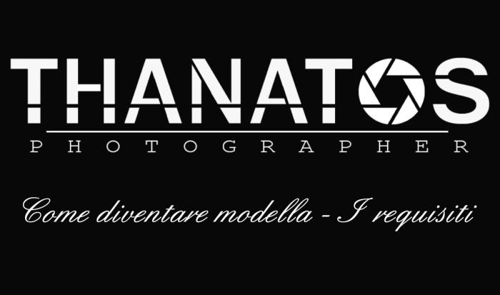 Copertina thanatos photographer, come diventare modella, i requisiti